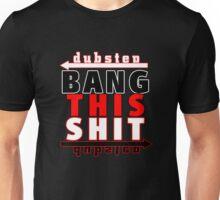 BANG THIS S@*T Unisex T-Shirt