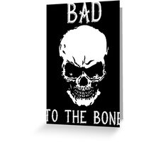 Bad To The Bone Skull T Shirt Greeting Card
