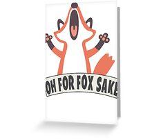 Oh For Fox Sake T Shirt Greeting Card