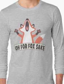 Oh For Fox Sake T Shirt Long Sleeve T-Shirt