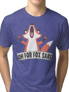 Oh For Fox Sake T Shirt Tri-blend T-Shirt