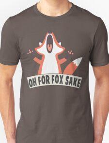 Oh For Fox Sake T Shirt Unisex T-Shirt