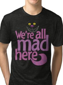 Cheshire Cat We're All Mad Here T Shirt Tri-blend T-Shirt
