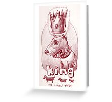 """""""King"""" of the dogs Greeting Card"""