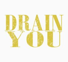 Drain You T Shirts, Stickers and Other Gifts T-Shirt