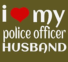I LOVE MY POLICE OFFICER HUSBAND by dynamictees