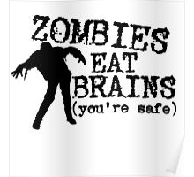 Zombies eat brains (you're safe) Poster