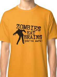 Zombies eat brains (you're safe) Classic T-Shirt