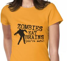 Zombies eat brains (you're safe) Womens Fitted T-Shirt