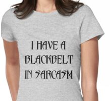 I HAVE A BLACKBELT IN SARCASM Womens Fitted T-Shirt
