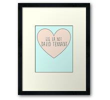 Lol ur not David Tennant Framed Print