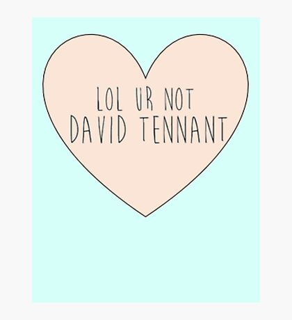 Lol ur not David Tennant Photographic Print