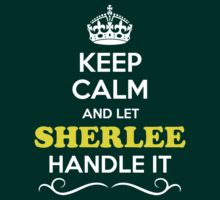 Keep Calm and Let SHERLEE Handle it T-Shirt