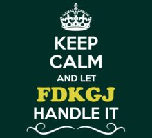 Keep Calm and Let FDKGJ Handle it T-Shirt