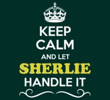 Keep Calm and Let SHERLIE Handle it T-Shirt