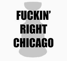 FUCKIN' RIGHT CHICAGO Unisex T-Shirt