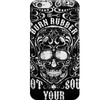 Burn Rubber Not Your Soul Biker Tee iPhone Case/Skin