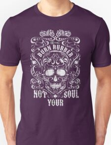 Burn Rubber Not Your Soul Biker Tee T-Shirt