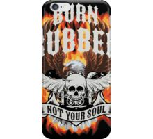 Burn Rubber Not Your Soul  iPhone Case/Skin