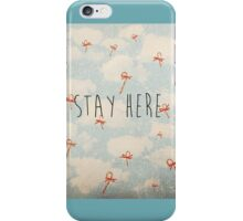 Stay Here iPhone Case/Skin
