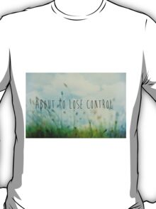 About To Lose Control T-Shirt