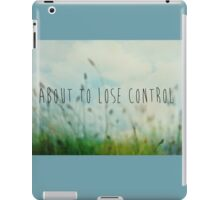 About To Lose Control iPad Case/Skin