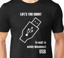 Life's Too Short to Wait to Safely Disconnect USB Unisex T-Shirt