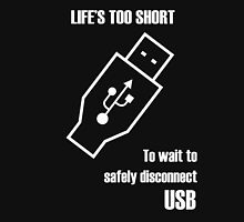 Life's Too Short to Wait to Safely Disconnect USB T-Shirt