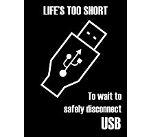 Life's Too Short to Wait to Safely Disconnect USB Photographic Print