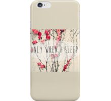 Only When I Sleep iPhone Case/Skin