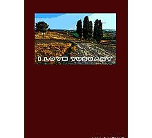 I Love Tuscany Photographic Print