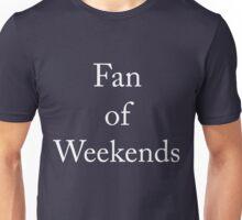 Fan of Weekends Unisex T-Shirt