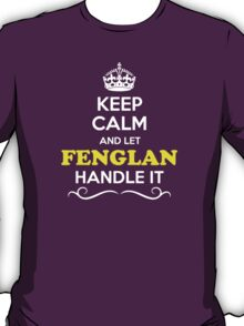 Keep Calm and Let FENGLAN Handle it T-Shirt