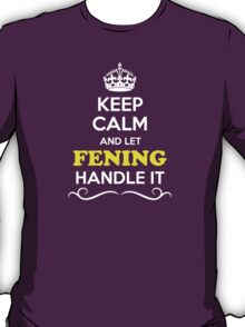 Keep Calm and Let FENING Handle it T-Shirt