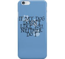 If my dog doesn't like you, neither do I iPhone Case/Skin