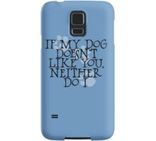 If my dog doesn't like you, neither do I Samsung Galaxy Case/Skin