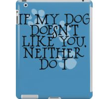 If my dog doesn't like you, neither do I iPad Case/Skin