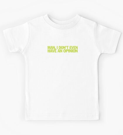 Pulp Fiction - Man, I don't even have an opinion Kids Tee