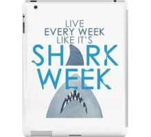 Every Week Can Be Shark Week!! iPad Case/Skin