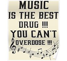 Music Is The Best Drug You Cannot Overdose Poster