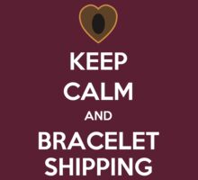 Keep Calm and Braceletshipping! by SpazzyFanGirl