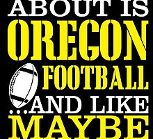 All I Care About Is Oregon Football.... And Like Maybe 3 People by prettyarts