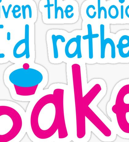 Given the choice I'd rather Bake with cupcake  Sticker