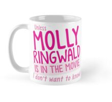 Unless MOLLY RINGWALD is in the movie I don't want to know! Mug