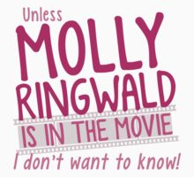 Unless MOLLY RINGWALD is in the movie I don't want to know! Kids Tee