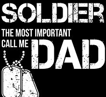 SOME PEOPLE CALL ME SOLDIER THE MOST IMPORTANT CALL ME DAD by birthdaytees