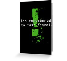 Too Encumbered to Fast Travel Greeting Card
