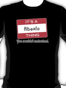 Its a Alberta thing you wouldnt understand! T-Shirt