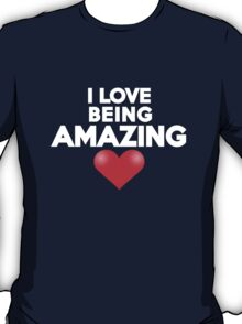 I love being amazing T-Shirt