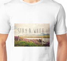Stay A While Unisex T-Shirt